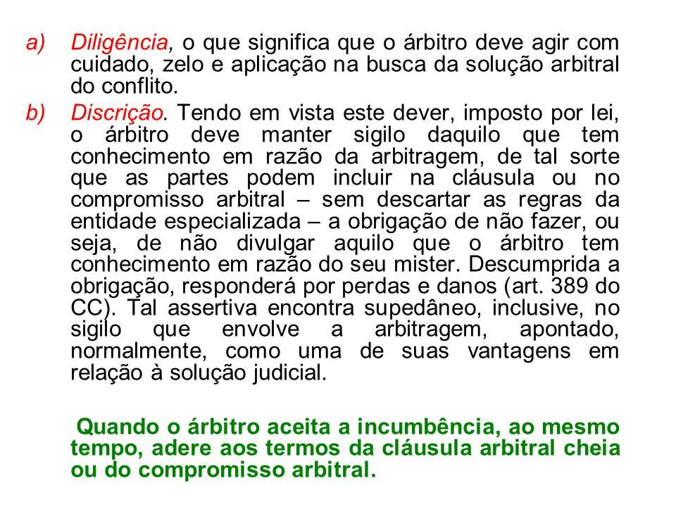 a)Diligência, o que significa que o árbitro deve agir com cuidado, zelo e aplicação na busca da solução arbitral do conflito. b)Discrição. Tendo em vi
