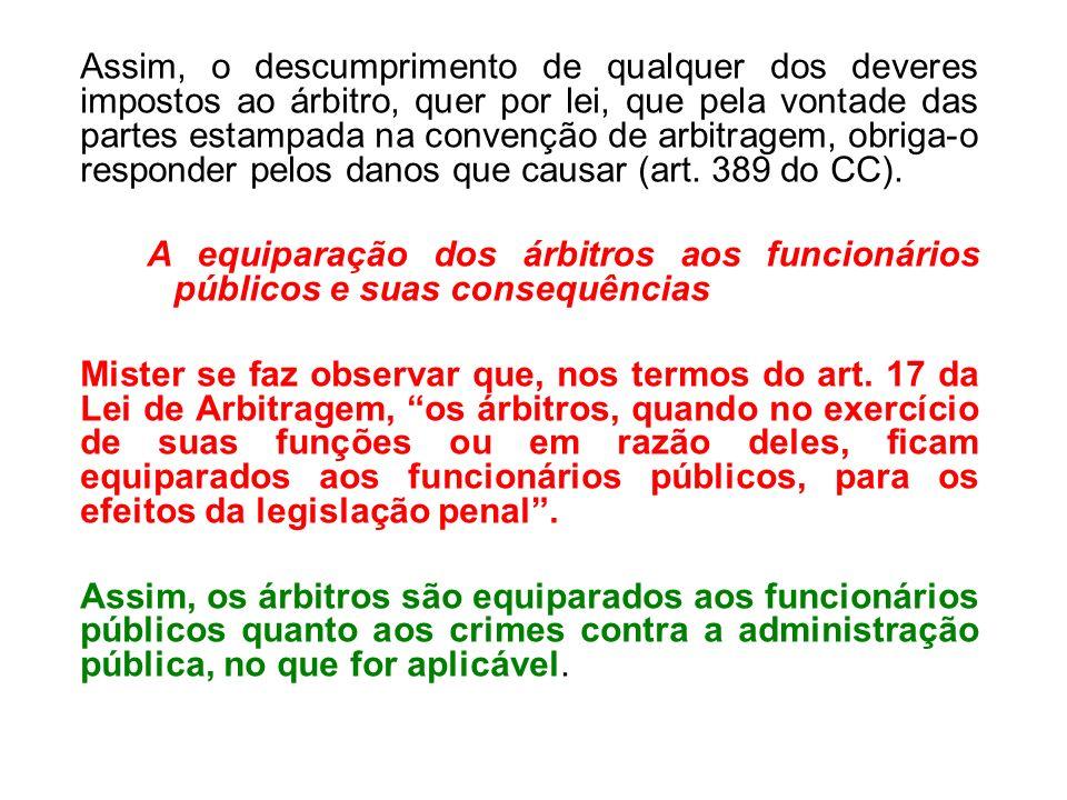 Assim, o descumprimento de qualquer dos deveres impostos ao árbitro, quer por lei, que pela vontade das partes estampada na convenção de arbitragem, o