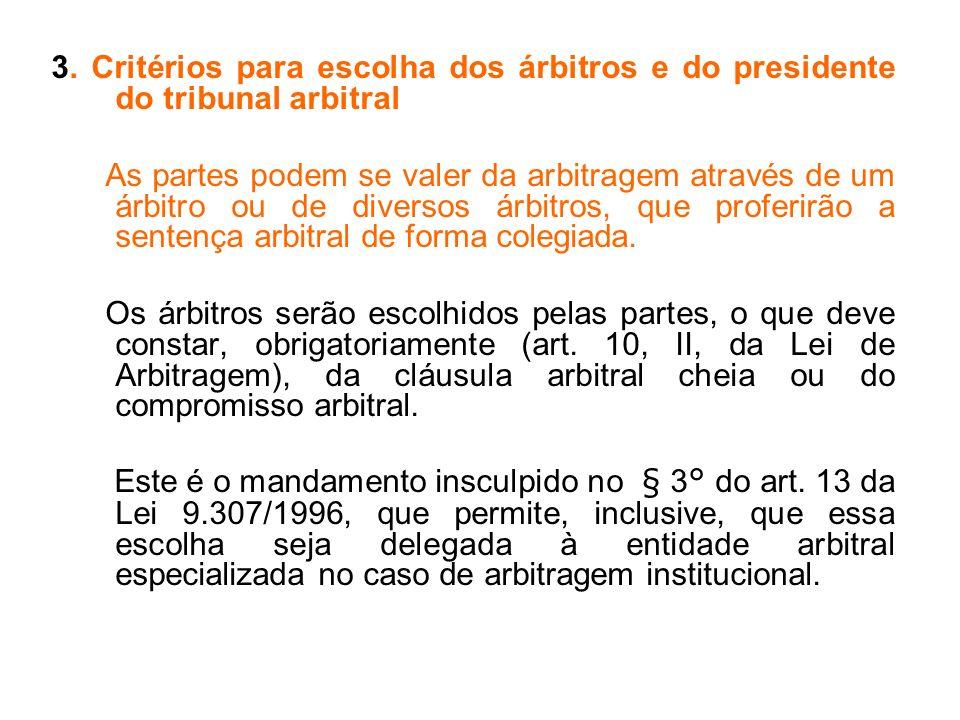 3. Critérios para escolha dos árbitros e do presidente do tribunal arbitral As partes podem se valer da arbitragem através de um árbitro ou de diverso