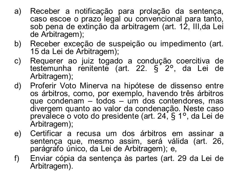 a)Receber a notificação para prolação da sentença, caso escoe o prazo legal ou convencional para tanto, sob pena de extinção da arbitragem (art. 12, I