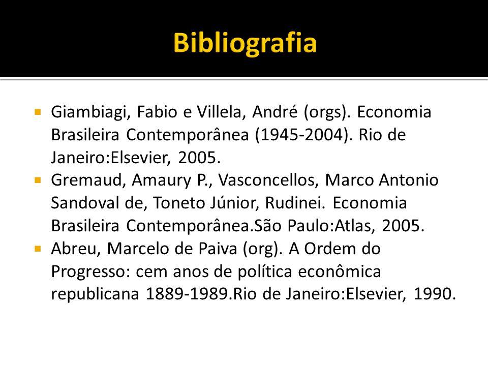 Giambiagi, Fabio e Villela, André (orgs). Economia Brasileira Contemporânea (1945-2004). Rio de Janeiro:Elsevier, 2005. Gremaud, Amaury P., Vasconcell