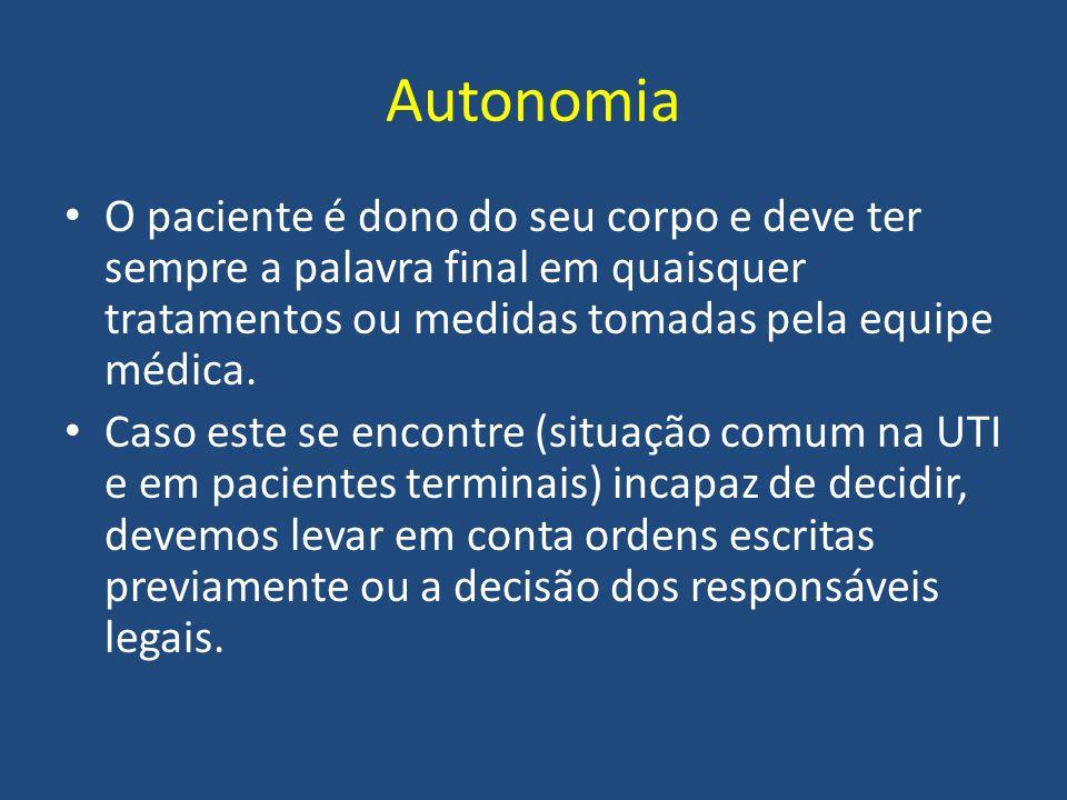 Autonomia O paciente é dono do seu corpo e deve ter sempre a palavra final em quaisquer tratamentos ou medidas tomadas pela equipe médica. Caso este s