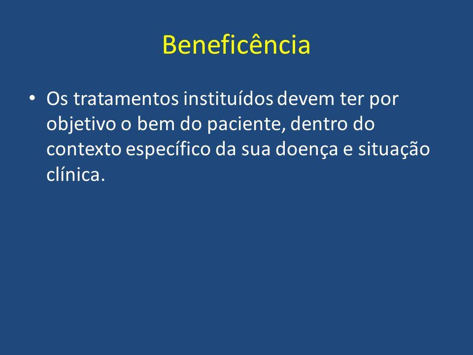 Beneficência Os tratamentos instituídos devem ter por objetivo o bem do paciente, dentro do contexto específico da sua doença e situação clínica.