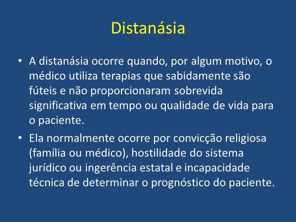 Distanásia A distanásia ocorre quando, por algum motivo, o médico utiliza terapias que sabidamente são fúteis e não proporcionaram sobrevida significa