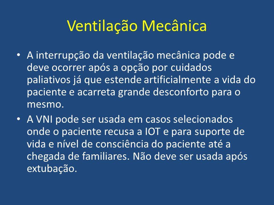 Ventilação Mecânica A interrupção da ventilação mecânica pode e deve ocorrer após a opção por cuidados paliativos já que estende artificialmente a vid