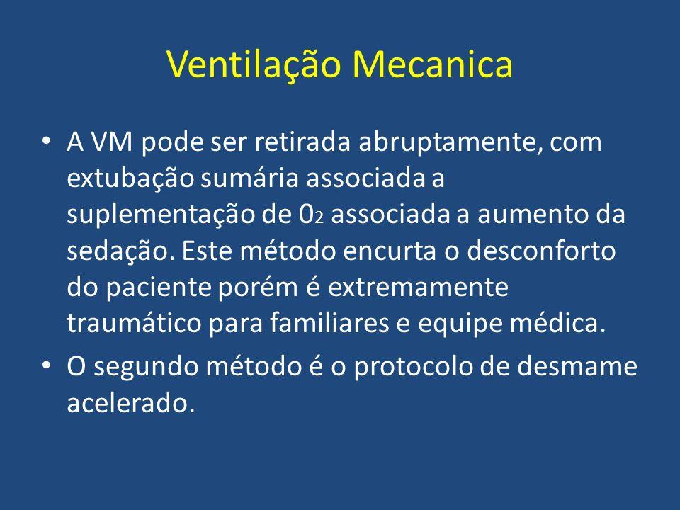 Ventilação Mecanica A VM pode ser retirada abruptamente, com extubação sumária associada a suplementação de 0 2 associada a aumento da sedação. Este m