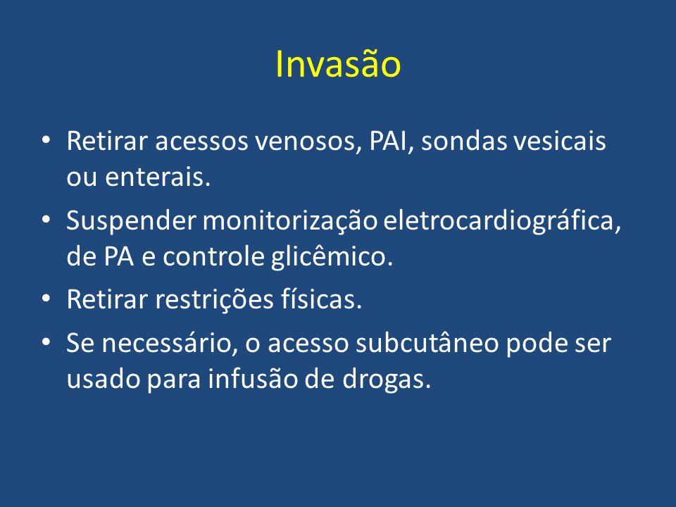Invasão Retirar acessos venosos, PAI, sondas vesicais ou enterais. Suspender monitorização eletrocardiográfica, de PA e controle glicêmico. Retirar re