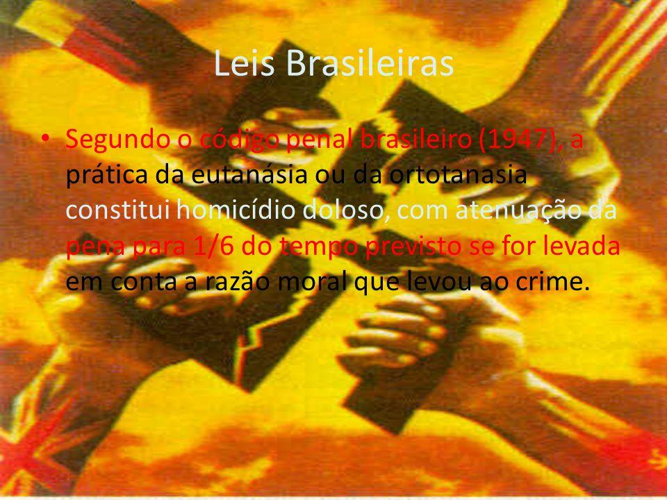 Leis Brasileiras Segundo o código penal brasileiro (1947), a prática da eutanásia ou da ortotanasia constitui homicídio doloso, com atenuação da pena