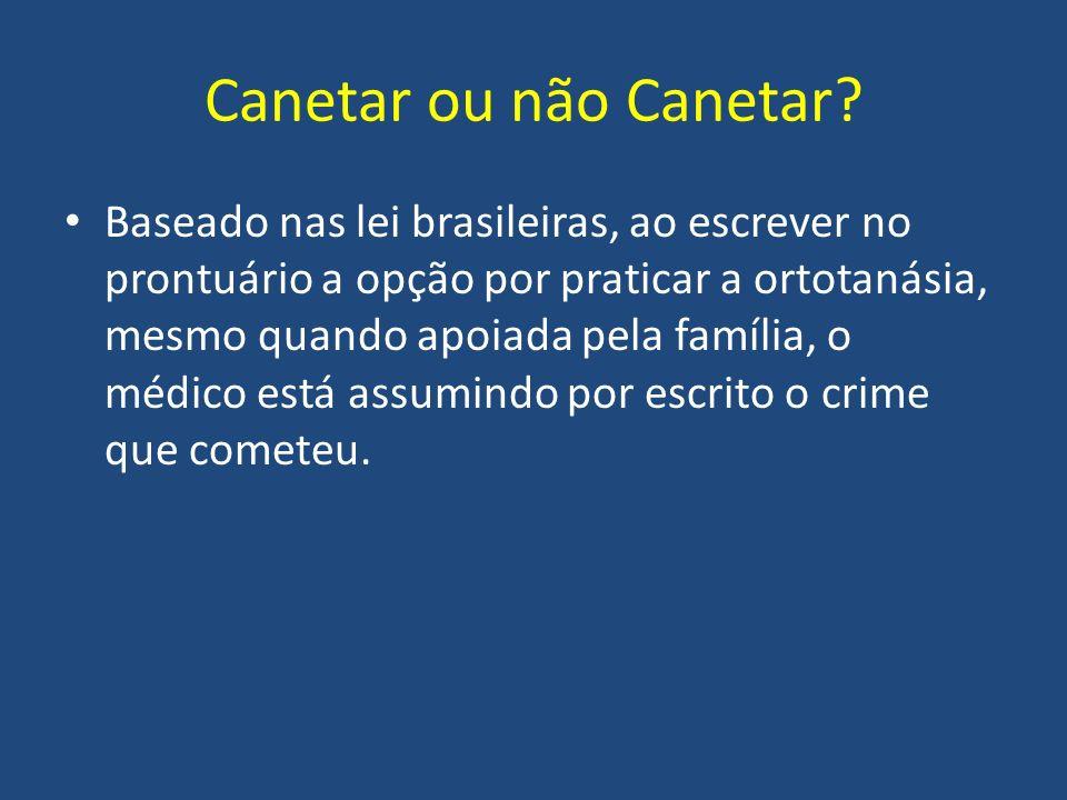 Baseado nas lei brasileiras, ao escrever no prontuário a opção por praticar a ortotanásia, mesmo quando apoiada pela família, o médico está assumindo