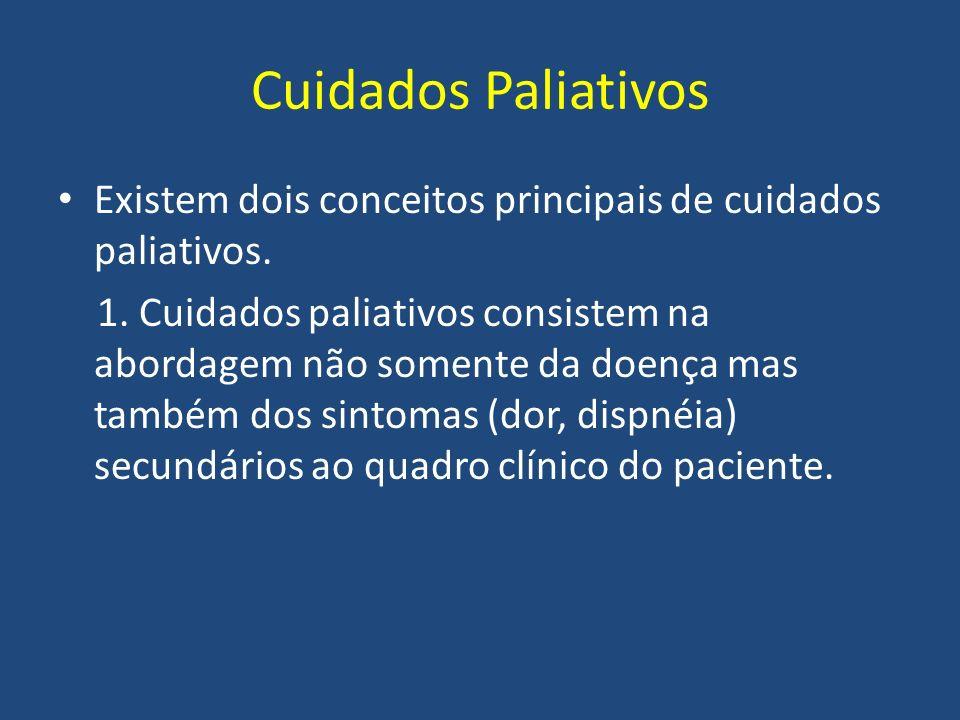 Cuidados Paliativos Existem dois conceitos principais de cuidados paliativos. 1. Cuidados paliativos consistem na abordagem não somente da doença mas
