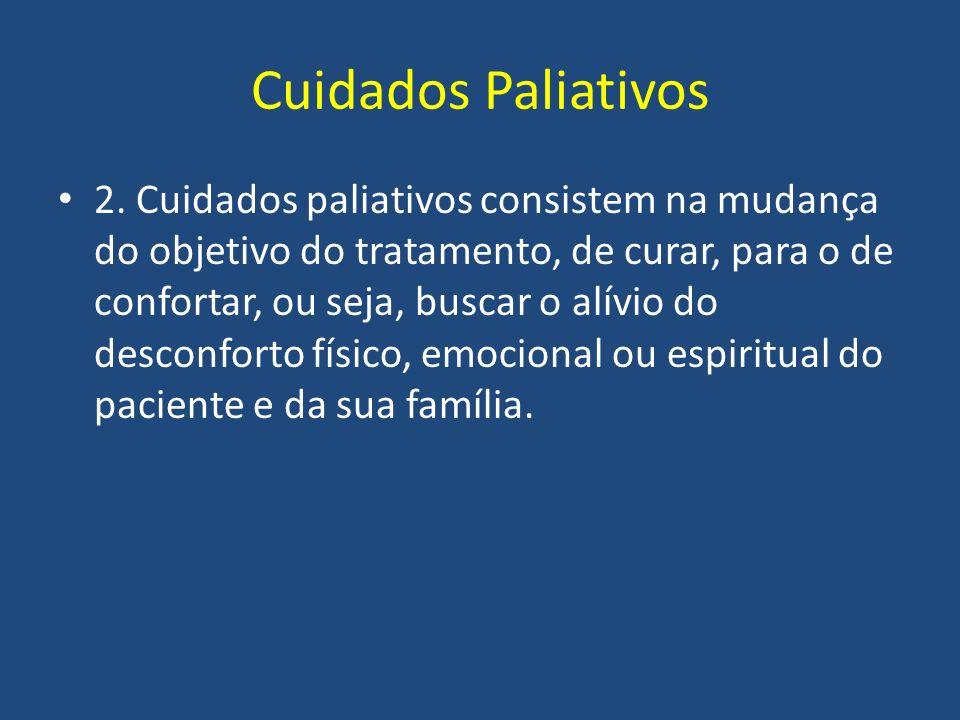 Cuidados Paliativos 2. Cuidados paliativos consistem na mudança do objetivo do tratamento, de curar, para o de confortar, ou seja, buscar o alívio do