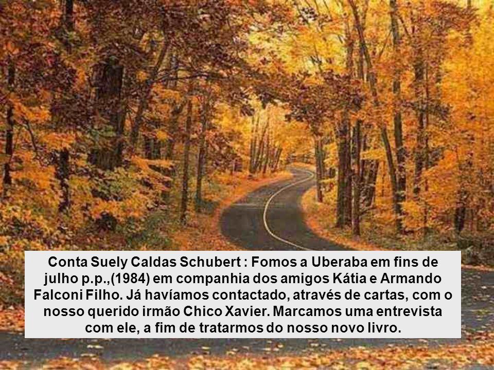 Conta Suely Caldas Schubert : Fomos a Uberaba em fins de julho p.p.,(1984) em companhia dos amigos Kátia e Armando Falconi Filho.