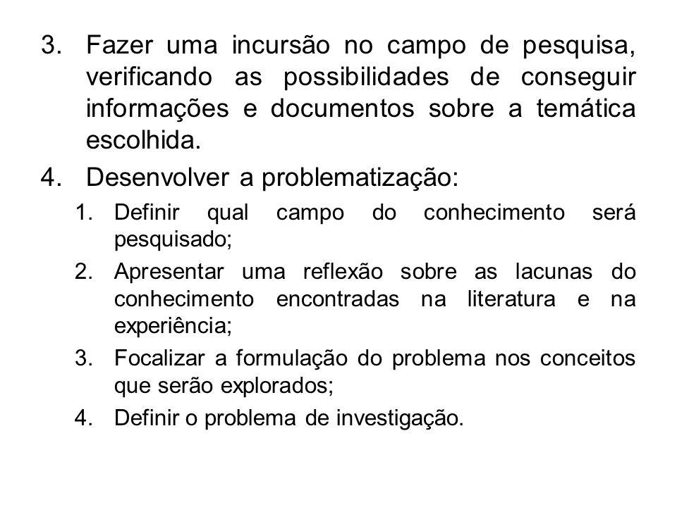 3.Fazer uma incursão no campo de pesquisa, verificando as possibilidades de conseguir informações e documentos sobre a temática escolhida. 4.Desenvolv