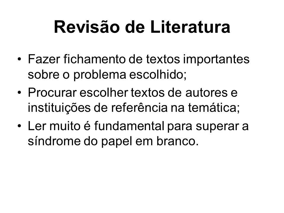 Revisão de Literatura Fazer fichamento de textos importantes sobre o problema escolhido; Procurar escolher textos de autores e instituições de referên