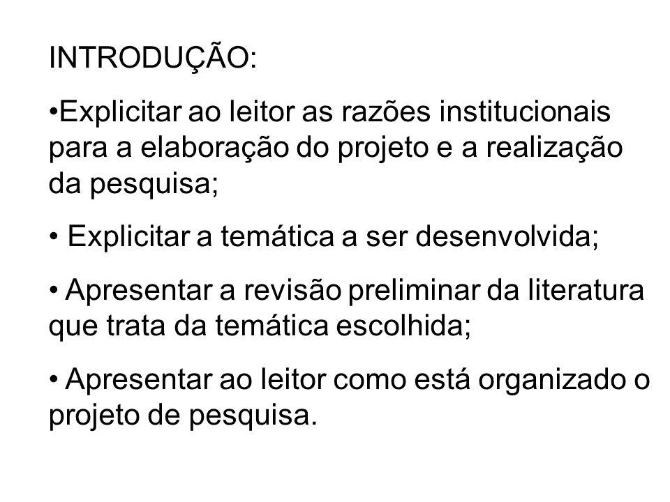 INTRODUÇÃO: Explicitar ao leitor as razões institucionais para a elaboração do projeto e a realização da pesquisa; Explicitar a temática a ser desenvo