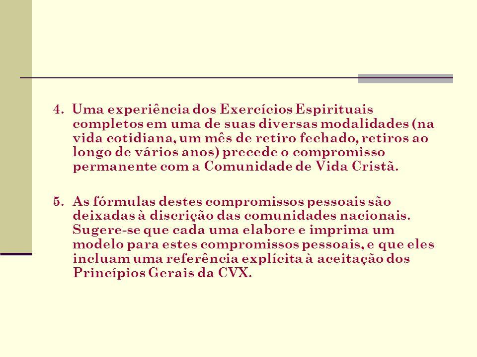 Fórmula usada na Regional Rio Diante de Deus, da Virgem Maria, dos Santos e da CVX, após discernimento eu, ___________________________________________, renovo meu compromisso batismal e faço o Compromisso ( Temporário ou Permanente) à CVX.