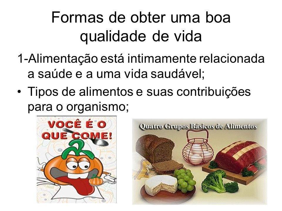 Formas de obter uma boa qualidade de vida 1-Alimentação está intimamente relacionada a saúde e a uma vida saudável; Tipos de alimentos e suas contribu