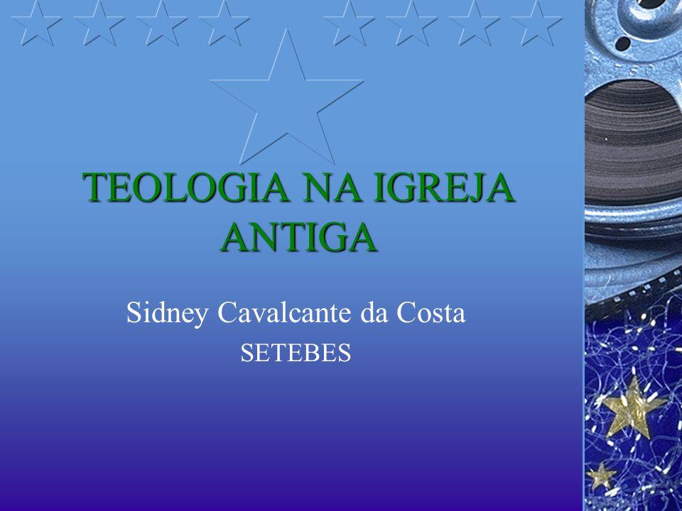 TEOLOGIA NA IGREJA ANTIGA Sidney Cavalcante da Costa SETEBES