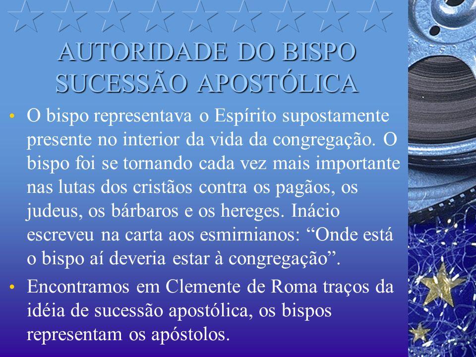 AUTORIDADE DO BISPO SUCESSÃO APOSTÓLICA O bispo representava o Espírito supostamente presente no interior da vida da congregação. O bispo foi se torna