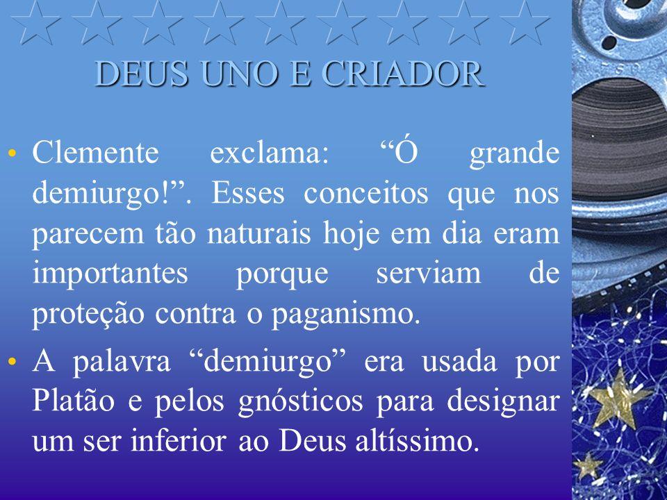 IDÉIA DE DEUS CRIADOR E O CREDO APOSTÓLICO Clemente afirmava que o grande demiurgo era o próprio Deus.