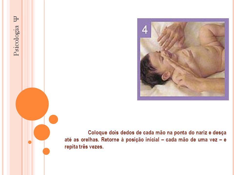 Psicologia Ψ Coloque dois dedos de cada mão na ponta do nariz e desça até as orelhas. Retorne à posição inicial – cada mão de uma vez – e repita três