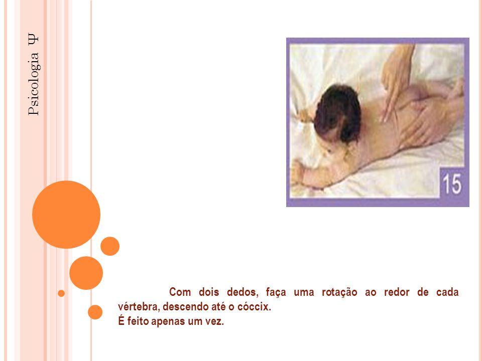 Psicologia Ψ Com dois dedos, faça uma rotação ao redor de cada vértebra, descendo até o cóccix. É feito apenas um vez.