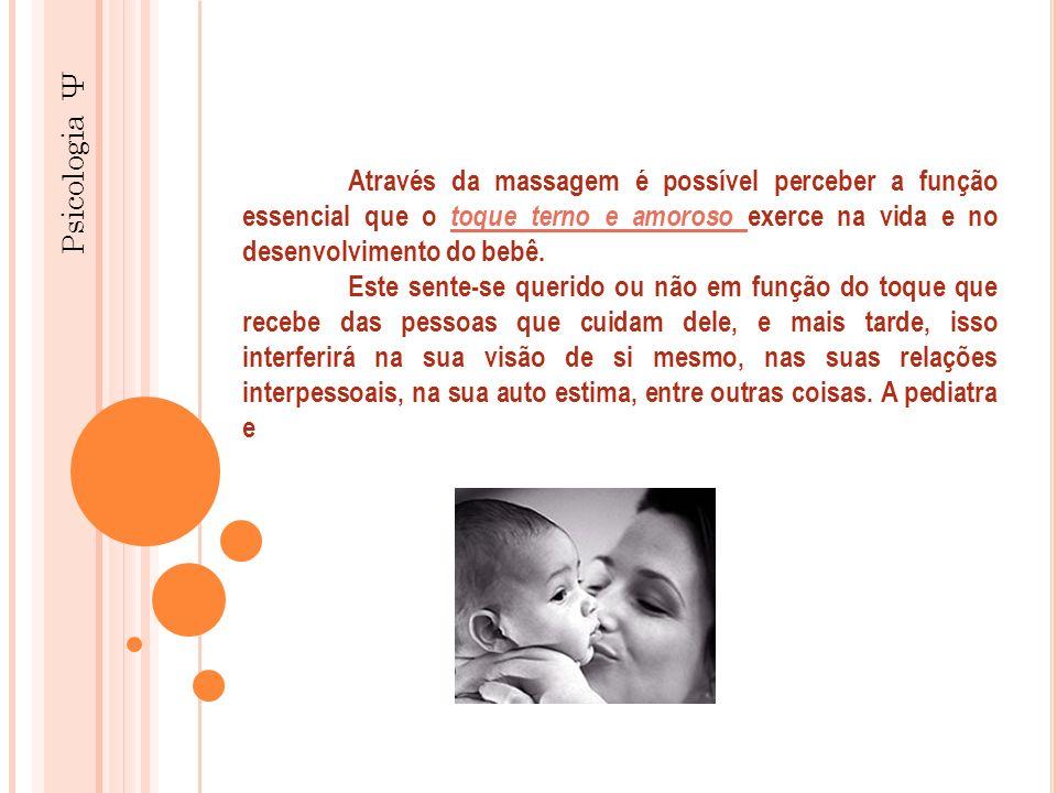 Psicologia Ψ Através da massagem é possível perceber a função essencial que o toque terno e amoroso exerce na vida e no desenvolvimento do bebê. Este