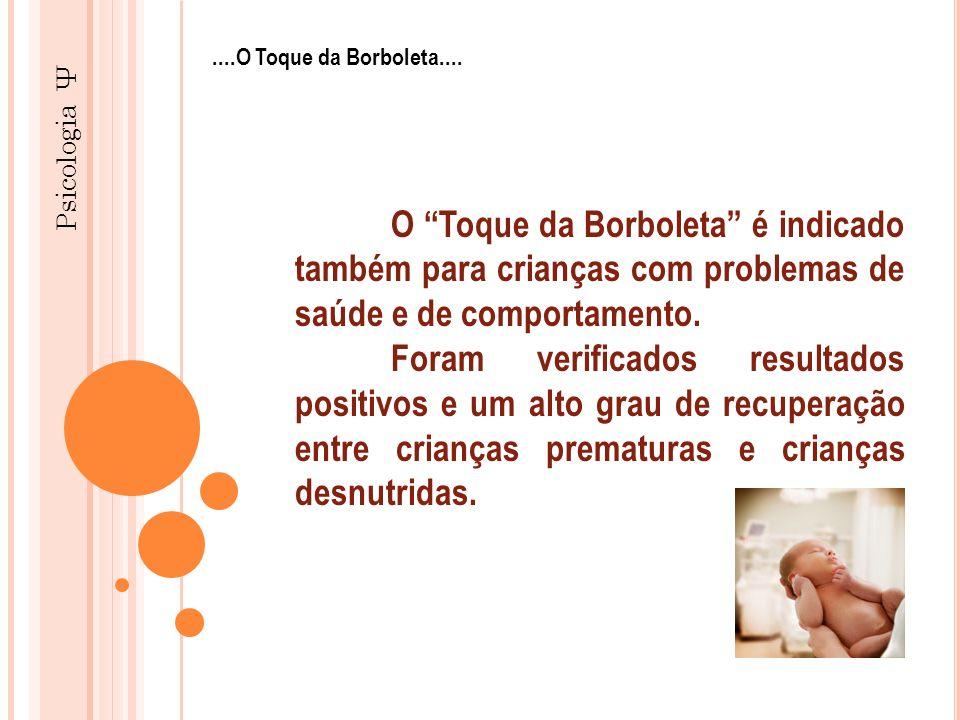 Psicologia Ψ....O Toque da Borboleta.... O Toque da Borboleta é indicado também para crianças com problemas de saúde e de comportamento. Foram verific