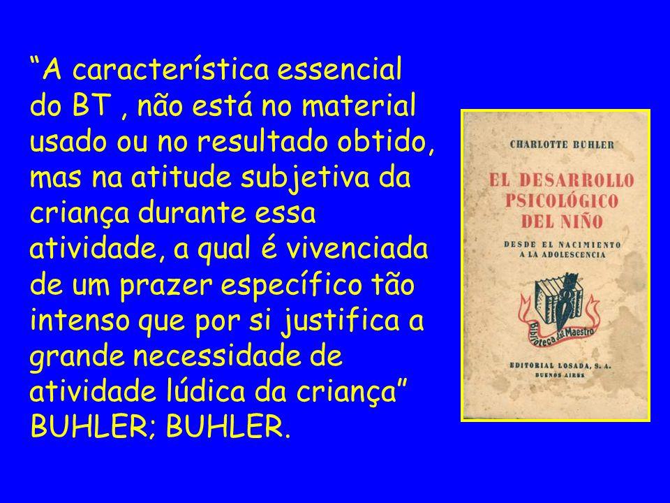 A característica essencial do BT, não está no material usado ou no resultado obtido, mas na atitude subjetiva da criança durante essa atividade, a qua