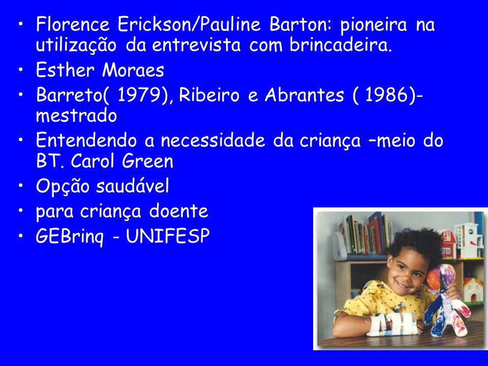 Florence Erickson/Pauline Barton: pioneira na utilização da entrevista com brincadeira. Esther Moraes Barreto( 1979), Ribeiro e Abrantes ( 1986)- mest