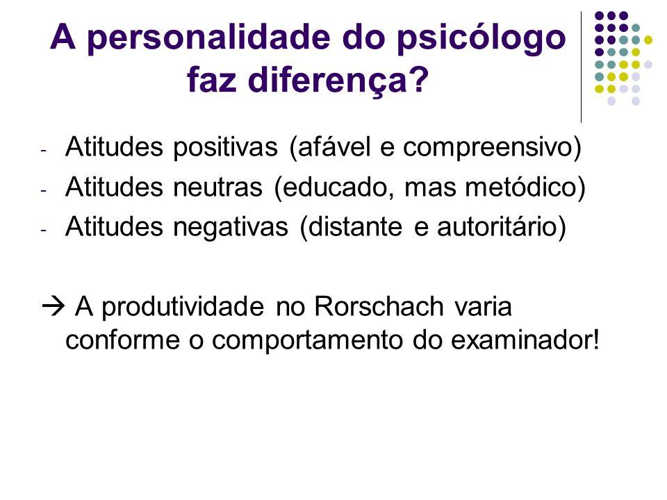 A personalidade do psicólogo faz diferença? - Atitudes positivas (afável e compreensivo) - Atitudes neutras (educado, mas metódico) - Atitudes negativ