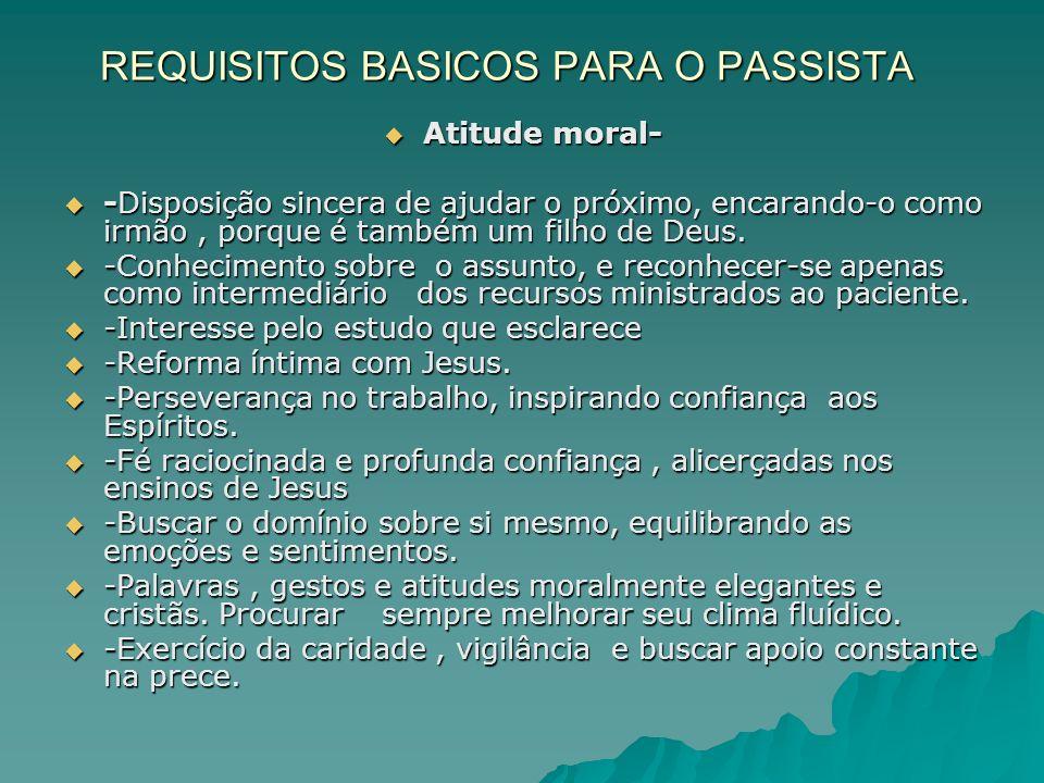REQUISITOS BASICOS PARA O PASSISTA Atitude moral- Atitude moral- -Disposição sincera de ajudar o próximo, encarando-o como irmão, porque é também um f