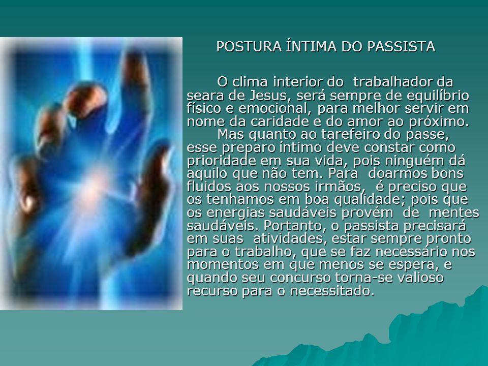 POSTURA ÍNTIMA DO PASSISTA O clima interior do trabalhador da seara de Jesus, será sempre de equilíbrio físico e emocional, para melhor servir em nome