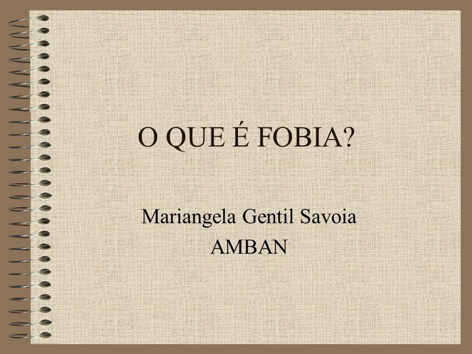 O QUE É FOBIA? Mariangela Gentil Savoia AMBAN