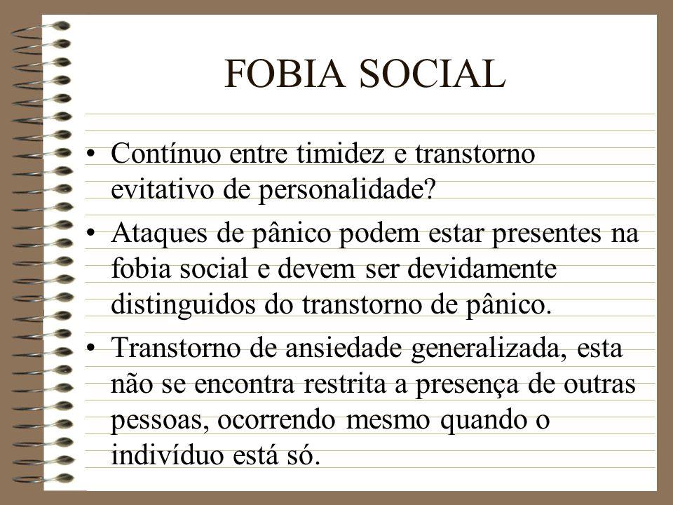 FOBIA SOCIAL Contínuo entre timidez e transtorno evitativo de personalidade? Ataques de pânico podem estar presentes na fobia social e devem ser devid