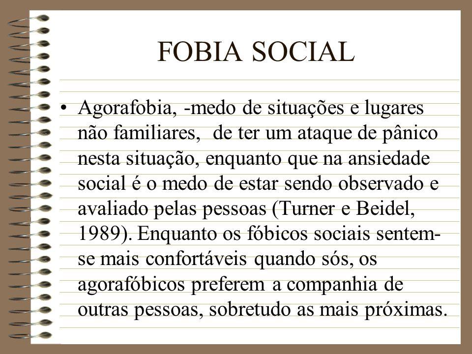 FOBIA SOCIAL Agorafobia, -medo de situações e lugares não familiares, de ter um ataque de pânico nesta situação, enquanto que na ansiedade social é o