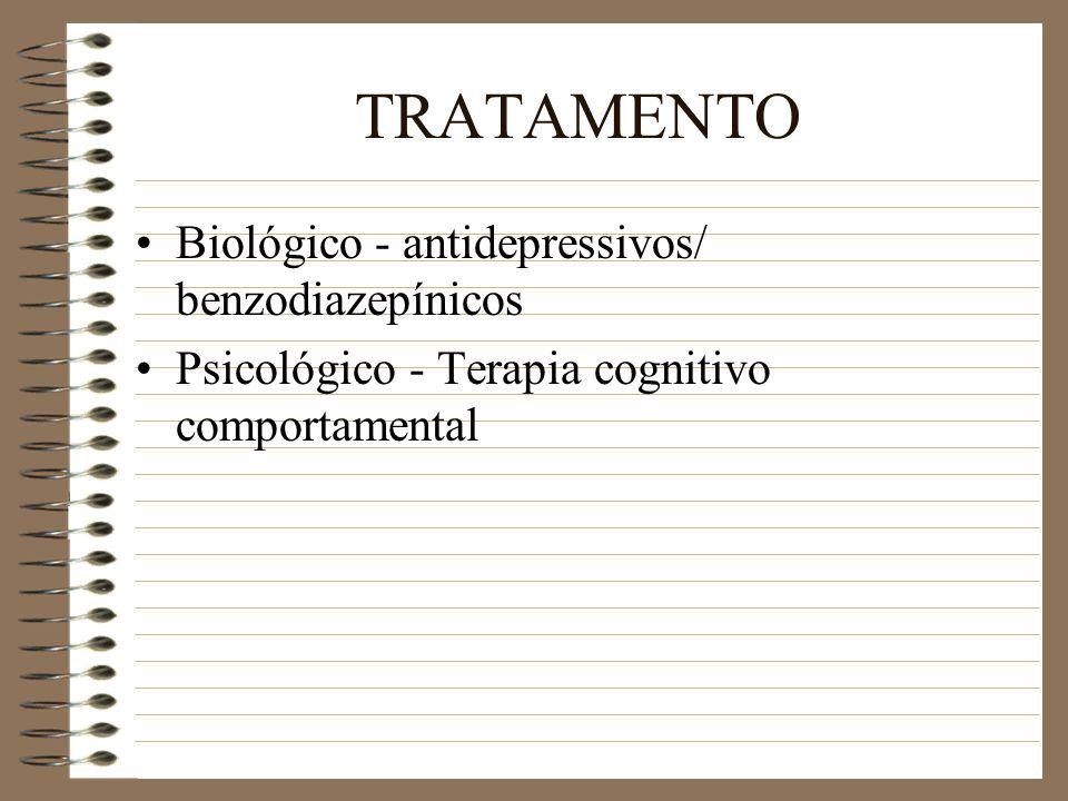 TRATAMENTO Biológico - antidepressivos/ benzodiazepínicos Psicológico - Terapia cognitivo comportamental