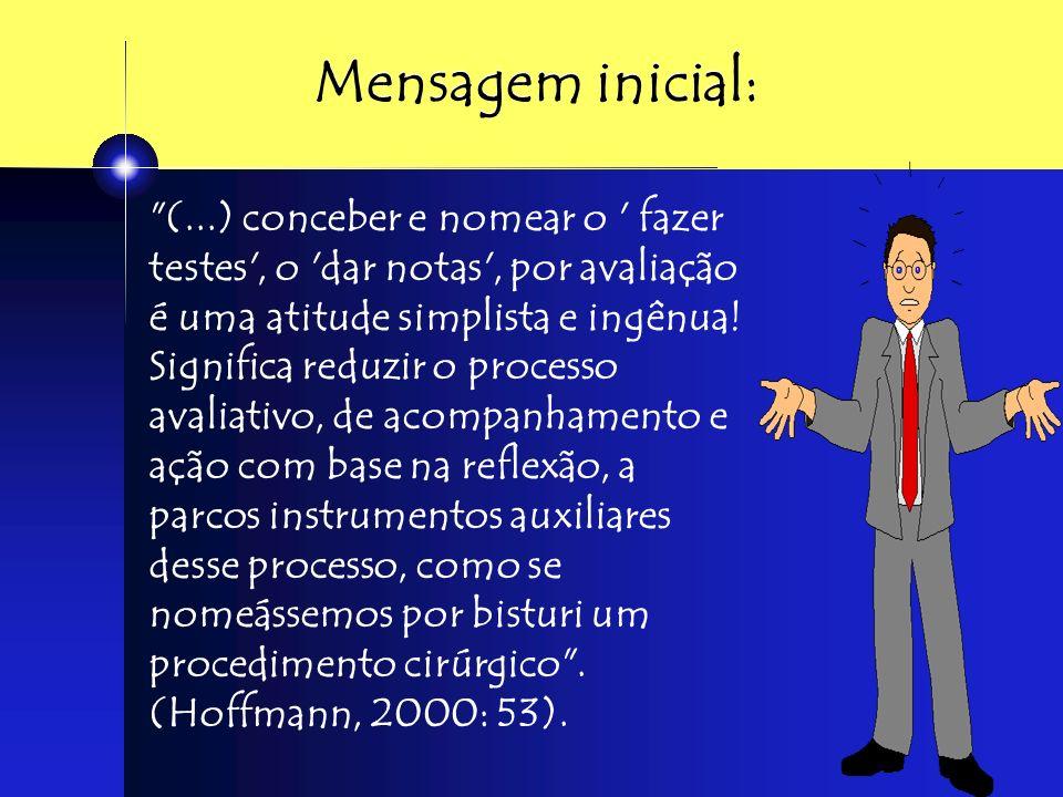 A avaliação formativa não tem como objetivo classificar ou selecionar.