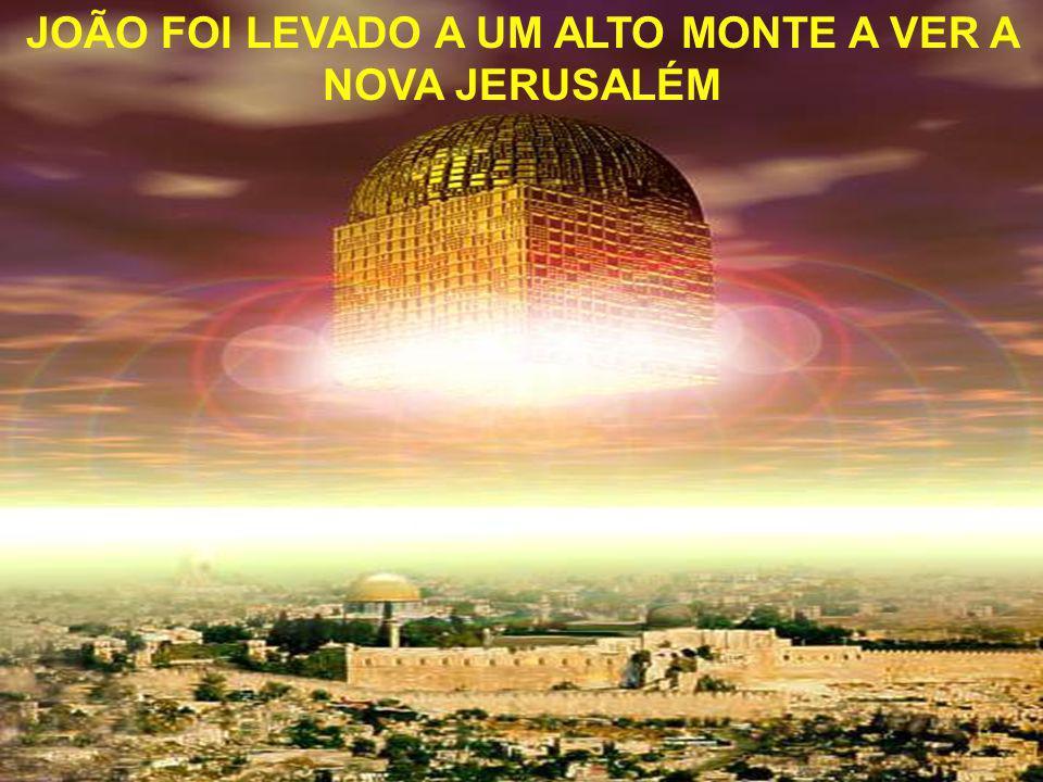 JOÃO FOI LEVADO A UM ALTO MONTE A VER A NOVA JERUSALÉM