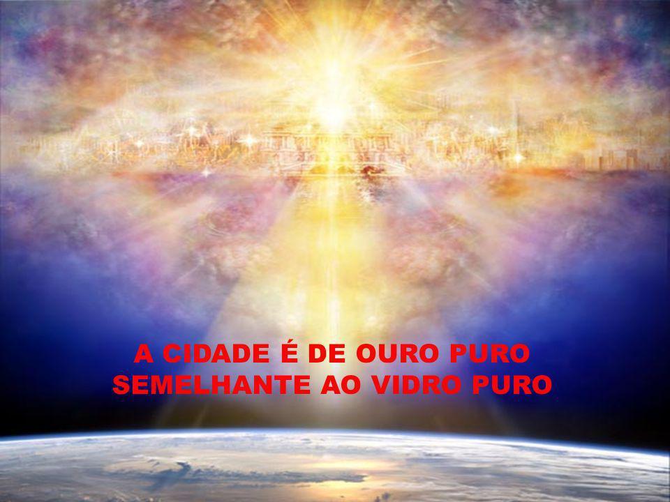 A CIDADE É DE OURO PURO SEMELHANTE AO VIDRO PURO