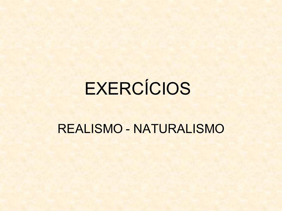 EXERCÍCIOS REALISMO - NATURALISMO