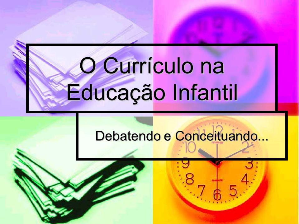 O Currículo na Educação Infantil Debatendo e Conceituando...