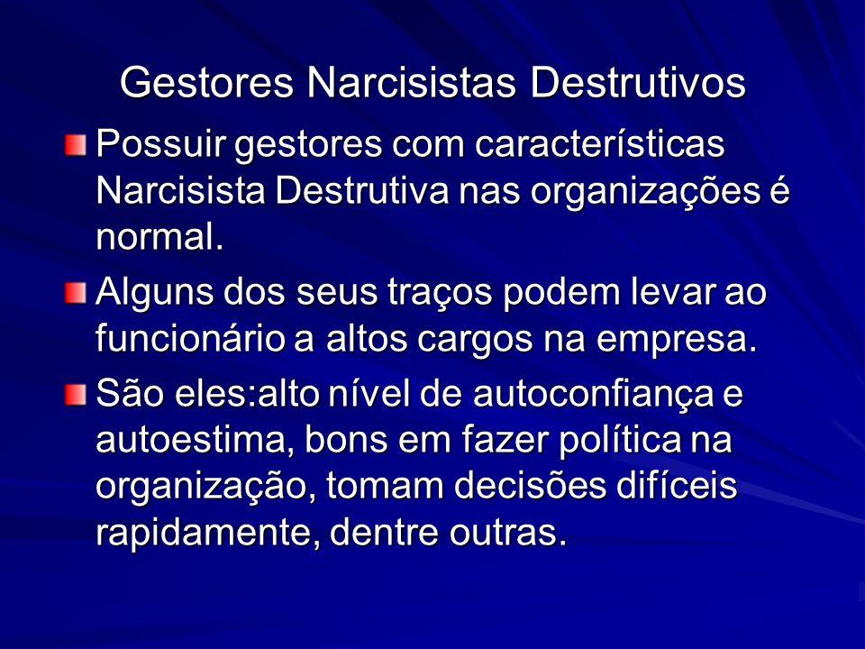 Gestores Narcisistas Destrutivos Possuir gestores com características Narcisista Destrutiva nas organizações é normal. Alguns dos seus traços podem le