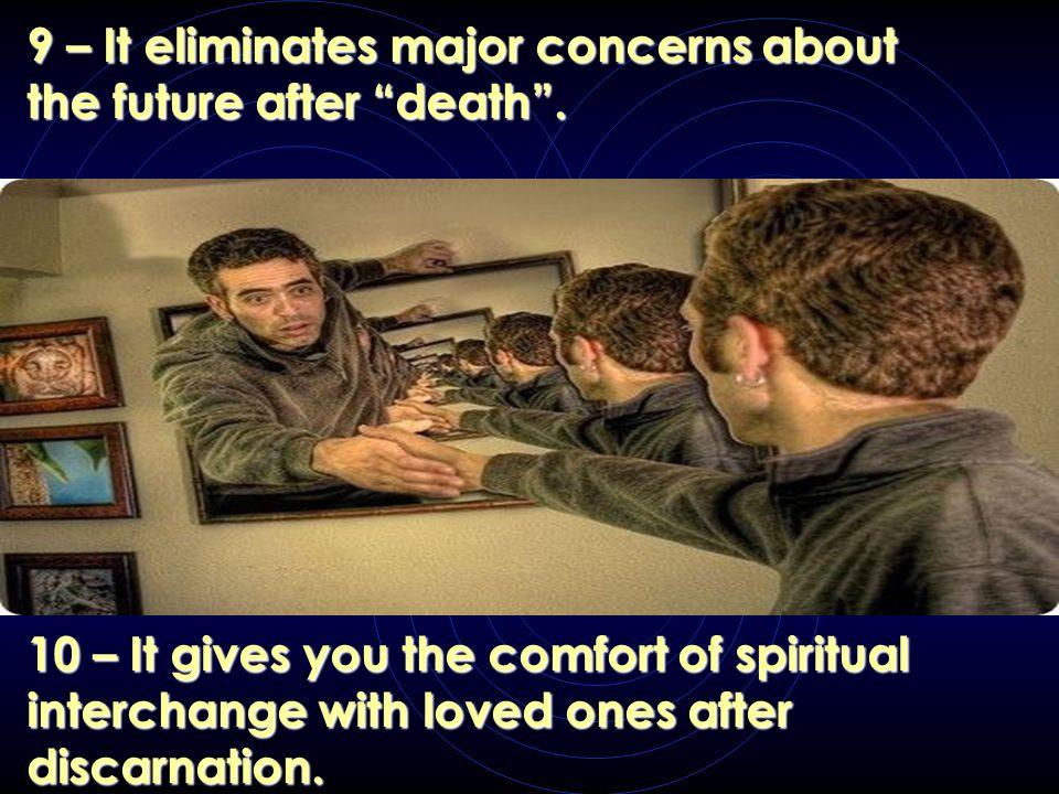 9 – Elimina a maior parte das preocupações acerca do futuro além da morte.