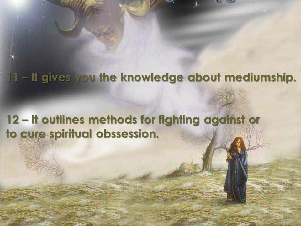 11 – Entrega-lhe o conhecimento da Mediunidade.