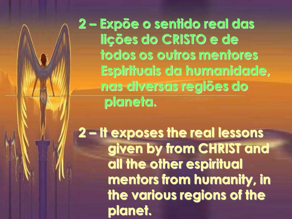 1 – Integra você no conhecimento de sua posição de criatura eterna e responsável, diante da vida.