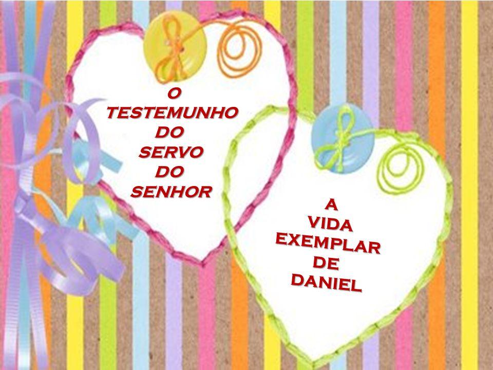 O TESTEMUNHO O TESTEMUNHO DO DO SERVO SERVO DO DO SENHOR SENHOR AVIDAEXEMPLARDE DANIEL DANIEL