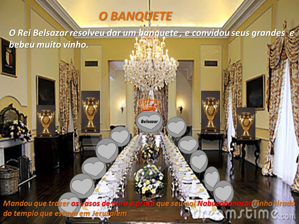 O BANQUETE O Rei Belsazar resolveu dar um banquete, e convidou seus grandes e bebeu muito vinho. Mandou que trazer os vasos de ouro e prata que seu pa