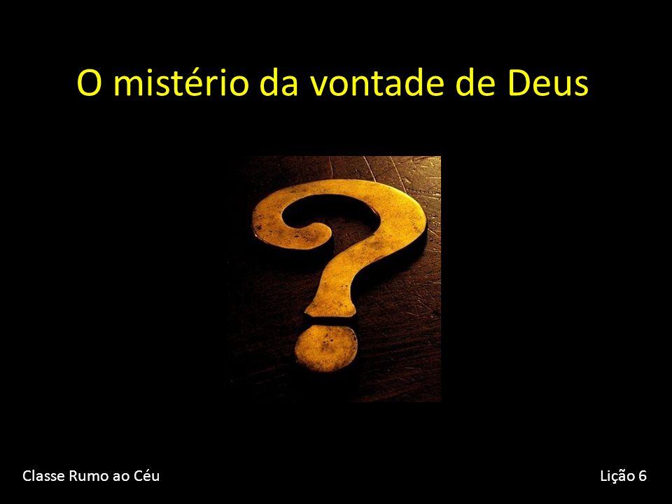 O mistério da vontade de Deus Classe Rumo ao CéuLição 6
