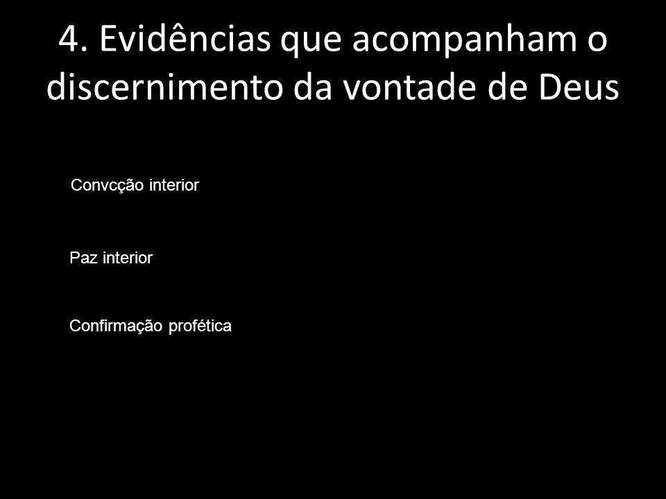 4. Evidências que acompanham o discernimento da vontade de Deus Convcção interior Paz interior Confirmação profética